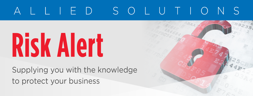 Allied Solutions - Risk Alert - Supplying you with the knowledge to protect your business.