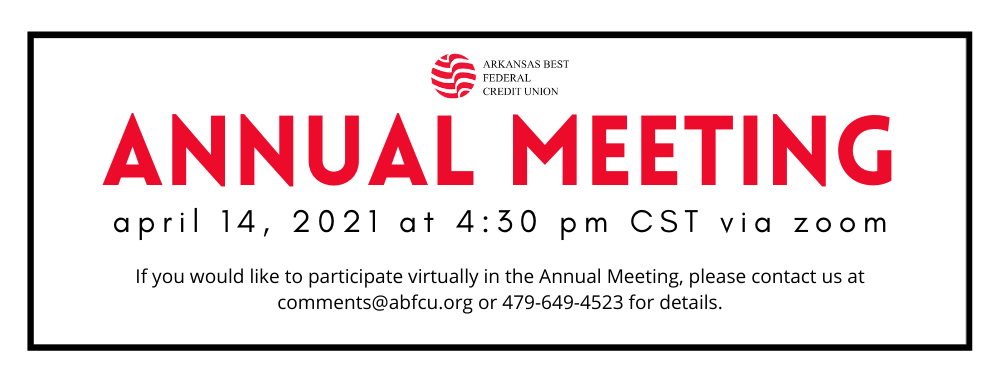 Call 479-649-4523 for information about virtual participation in ABFCU annual meeting on April 14 at 4:30pm CST